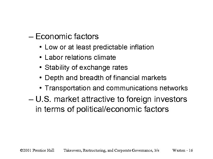 – Economic factors • • • Low or at least predictable inflation Labor relations