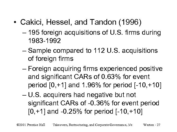 • Cakici, Hessel, and Tandon (1996) – 195 foreign acquisitions of U. S.