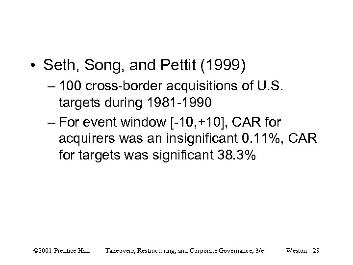 • Seth, Song, and Pettit (1999) – 100 cross-border acquisitions of U. S.