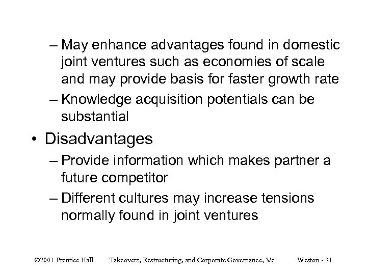 – May enhance advantages found in domestic joint ventures such as economies of scale