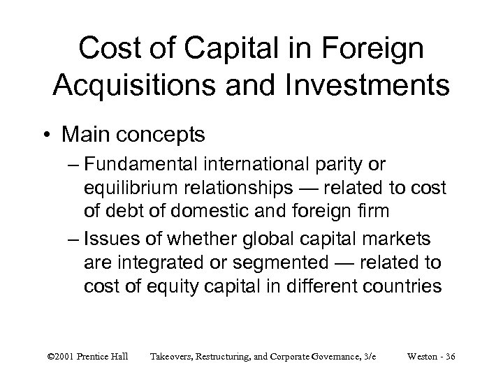 Cost of Capital in Foreign Acquisitions and Investments • Main concepts – Fundamental international