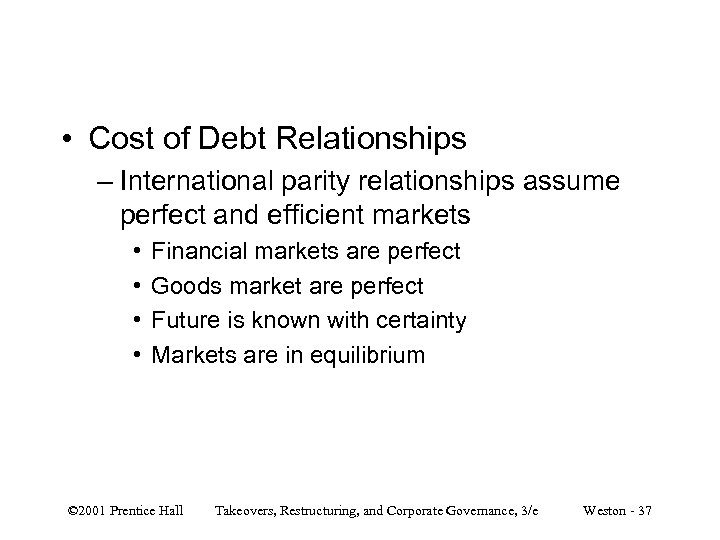 • Cost of Debt Relationships – International parity relationships assume perfect and efficient