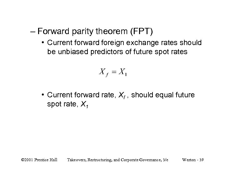 – Forward parity theorem (FPT) • Current forward foreign exchange rates should be unbiased
