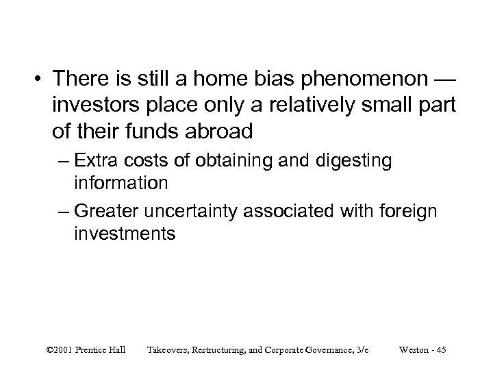 • There is still a home bias phenomenon — investors place only a