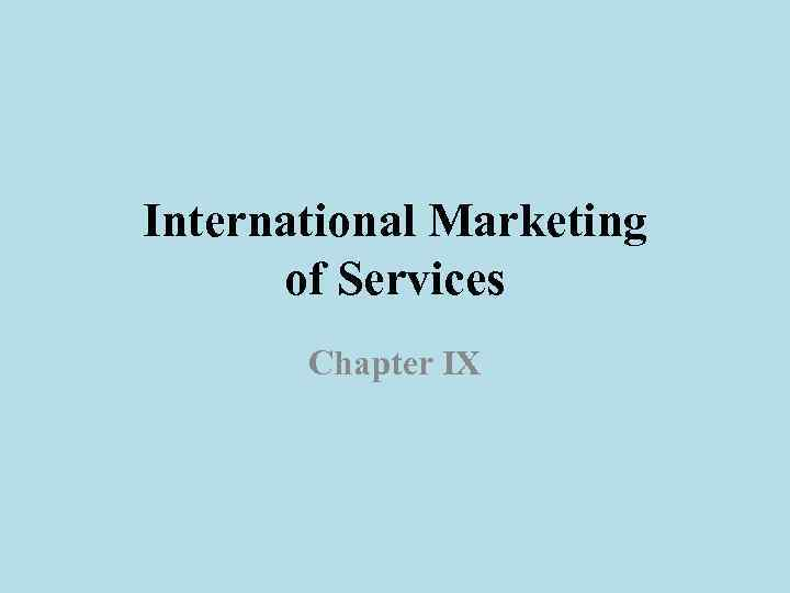 International Marketing of Services Chapter IX