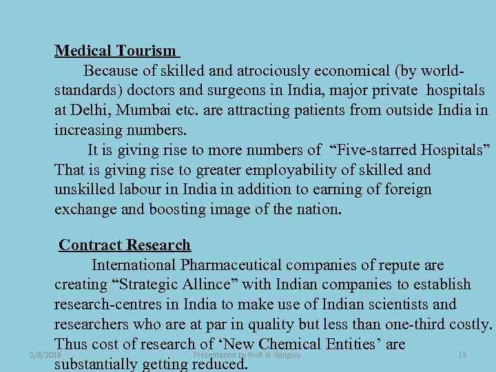 Medical Tourism Because of skilled and atrociously economical (by worldstandards) doctors and surgeons in