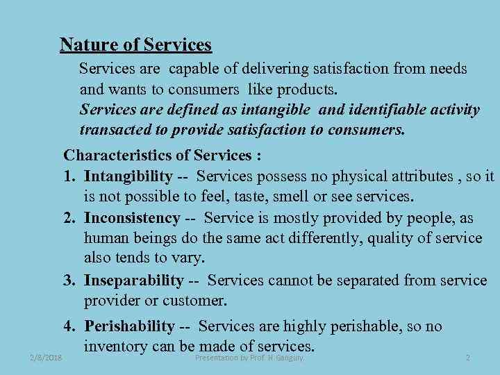 Nature of Services are capable of delivering satisfaction from needs and wants to consumers