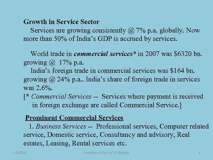 Growth in Service Sector Services are growing consistently @ 7% p. a. globally. Now