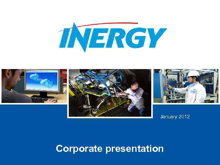 January 2012 Corporate presentation