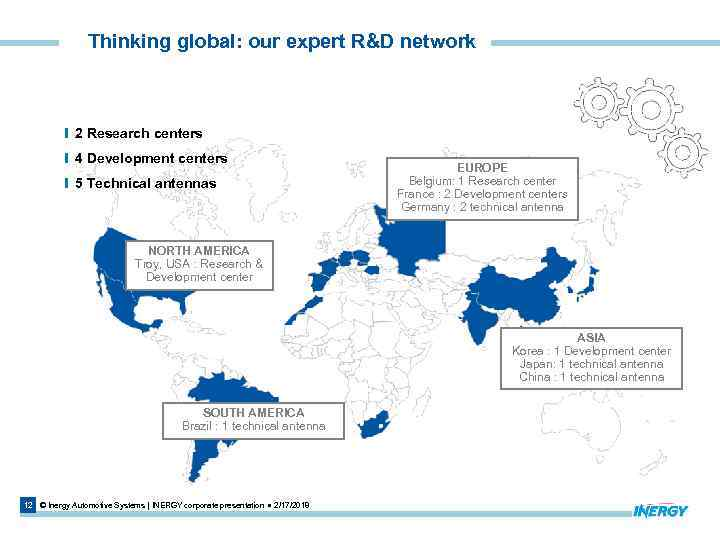 Thinking global: our expert R&D network 2 Research centers 4 Development centers 5 Technical