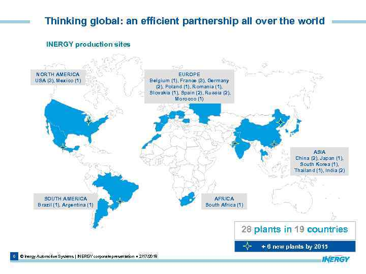 Thinking global: an efficient partnership all over the world INERGY production sites NORTH AMERICA