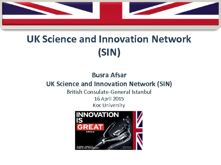 UK Science and Innovation Network (SIN) Busra Afsar UK Science and Innovation Network (SIN)
