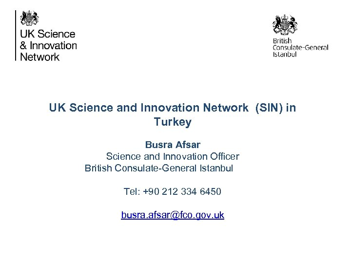 UK Science and Innovation Network (SIN) in Turkey Busra Afsar Science and Innovation Officer