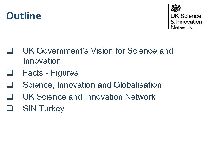 Outline q q q UK Government's Vision for Science and Innovation Facts - Figures