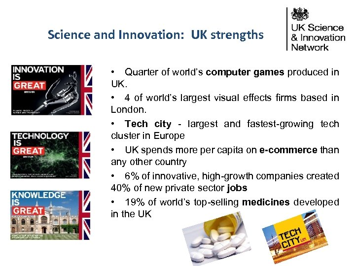Science and Innovation: UK strengths • Quarter of world's computer games produced in UK.