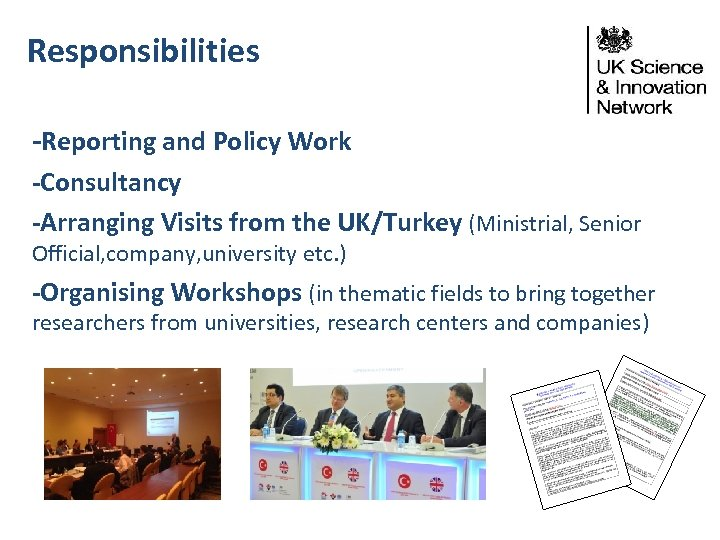 Responsibilities -Reporting and Policy Work -Consultancy -Arranging Visits from the UK/Turkey (Ministrial, Senior Official,