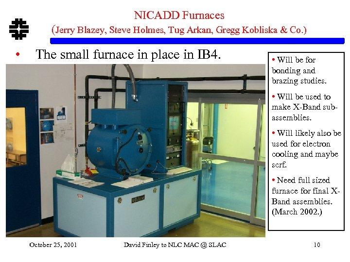 NICADD Furnaces (Jerry Blazey, Steve Holmes, Tug Arkan, Gregg Kobliska & Co. ) •