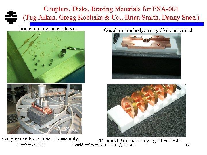 Couplers, Disks, Brazing Materials for FXA-001 (Tug Arkan, Gregg Kobliska & Co. , Brian