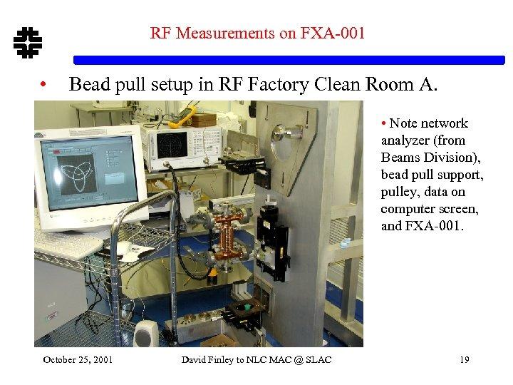 RF Measurements on FXA-001 • Bead pull setup in RF Factory Clean Room A.