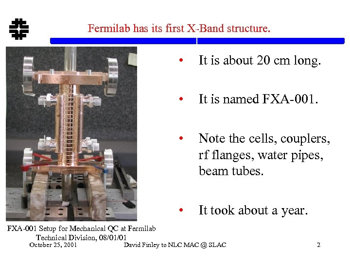 Fermilab has its first X-Band structure. • • Note the cells, couplers, rf flanges,