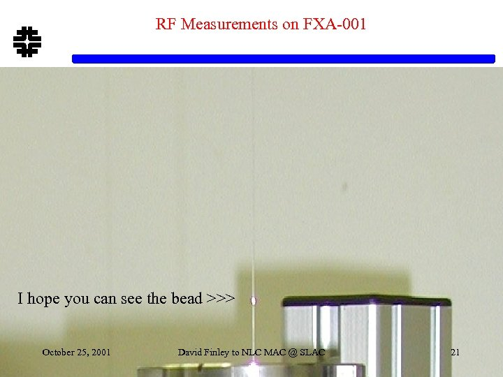 RF Measurements on FXA-001 I hope you can see the bead >>> October 25,