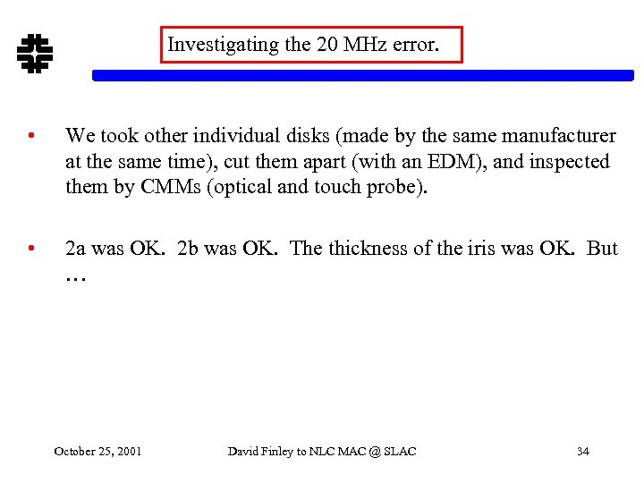 Investigating the 20 MHz error. • We took other individual disks (made by the