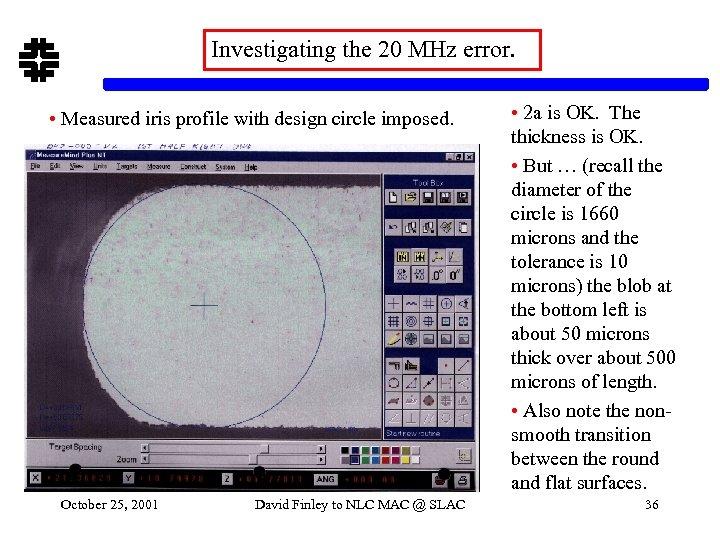 Investigating the 20 MHz error. • Measured iris profile with design circle imposed. October