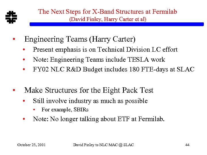 The Next Steps for X-Band Structures at Fermilab (David Finley, Harry Carter et al)