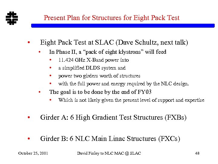 Present Plan for Structures for Eight Pack Test • Eight Pack Test at SLAC