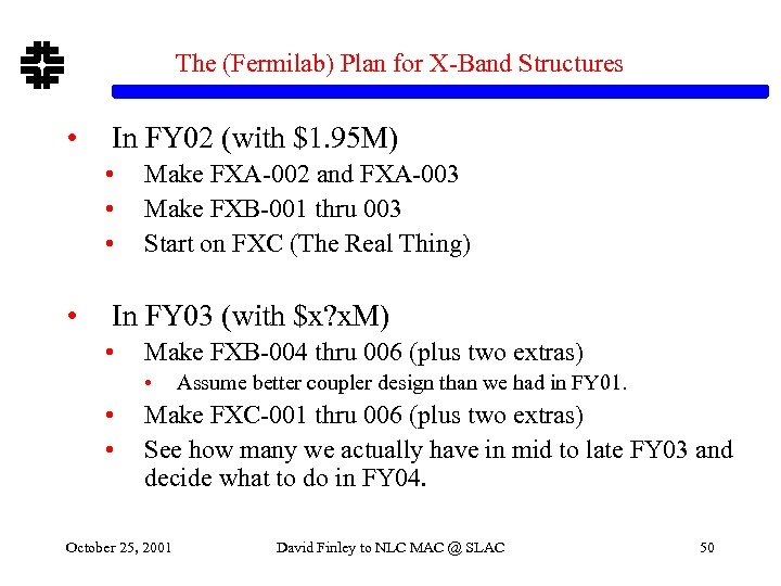 The (Fermilab) Plan for X-Band Structures • In FY 02 (with $1. 95 M)