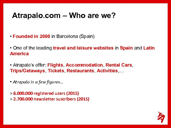Atrapalo. com – Who are we? • Founded in 2000 in Barcelona (Spain) •