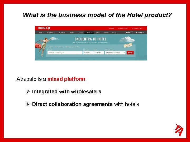 What is the business model of the Hotel product? Atrapalo is a mixed platform