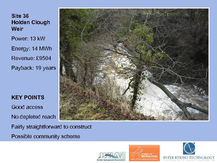 Site 36 Holden Clough Weir Power: 13 k. W Energy: 14 MWh Revenue: £
