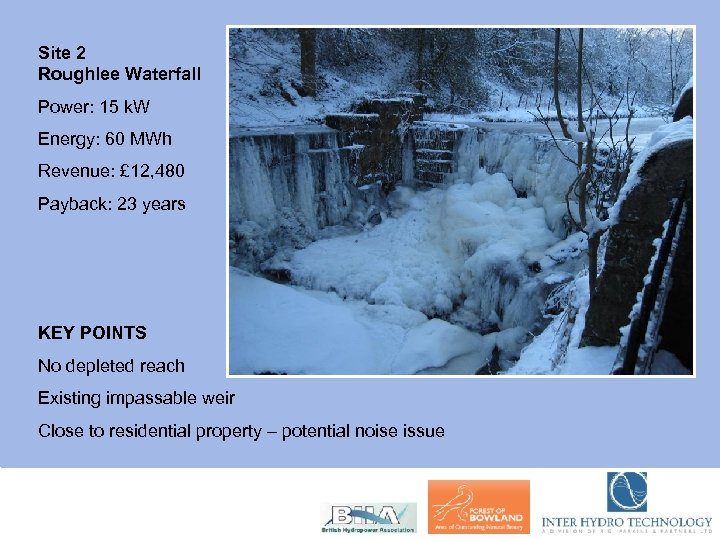 Site 2 Roughlee Waterfall Power: 15 k. W Energy: 60 MWh Revenue: £ 12,