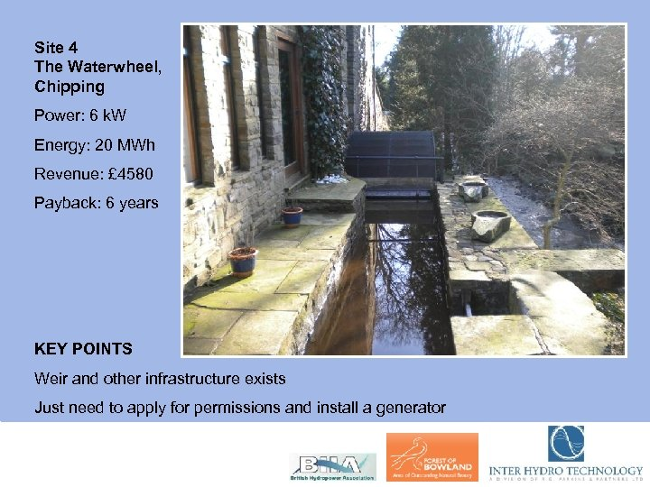 Site 4 The Waterwheel, Chipping Power: 6 k. W Energy: 20 MWh Revenue: £