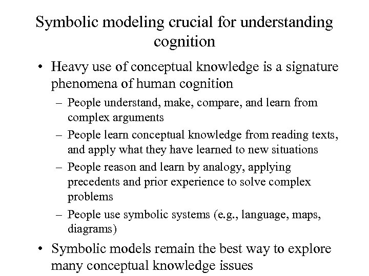 Symbolic modeling crucial for understanding cognition • Heavy use of conceptual knowledge is a