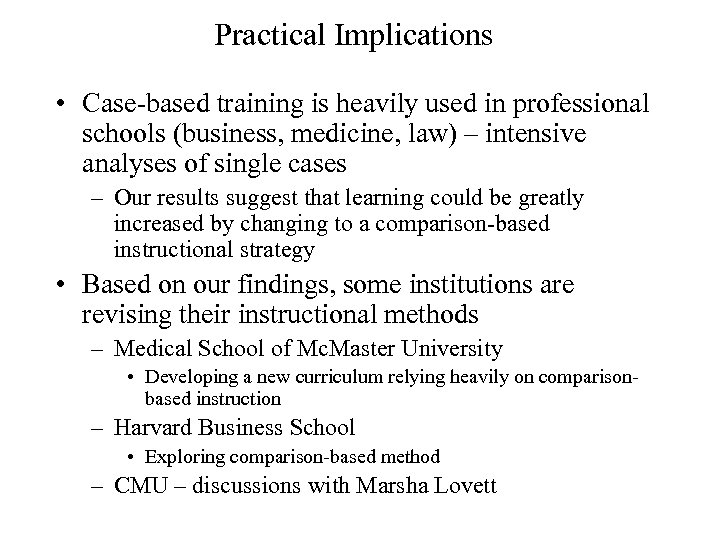 Practical Implications • Case-based training is heavily used in professional schools (business, medicine, law)