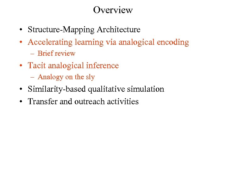 Overview • Structure-Mapping Architecture • Accelerating learning via analogical encoding – Brief review •