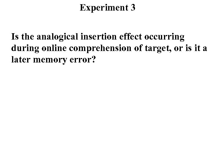 Experiment 3 Is the analogical insertion effect occurring during online comprehension of target, or
