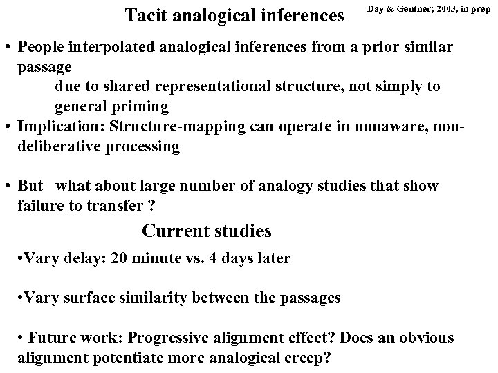 Tacit analogical inferences Day & Gentner; 2003, in prep • People interpolated analogical inferences