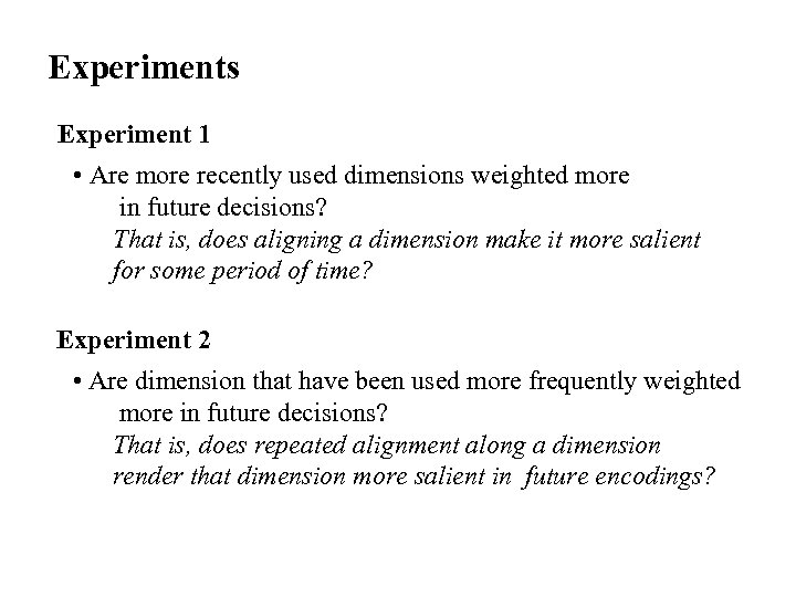 Experiments Experiment 1 • Are more recently used dimensions weighted more in future decisions?
