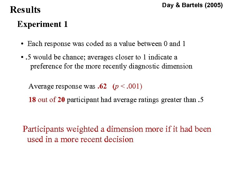 Results Day & Bartels (2005) Experiment 1 • Each response was coded as a