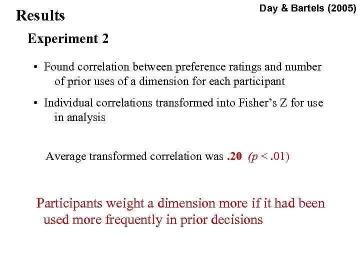Results Day & Bartels (2005) Experiment 2 • Found correlation between preference ratings and