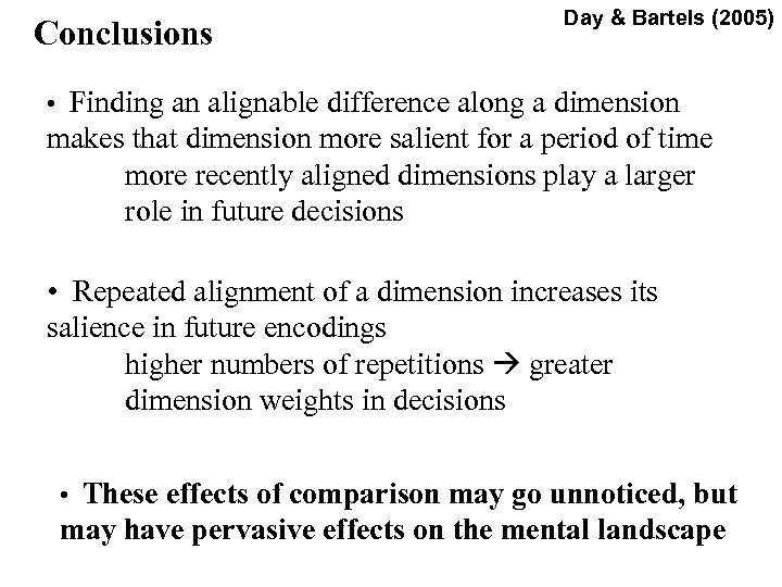 Conclusions Day & Bartels (2005) • Finding an alignable difference along a dimension makes