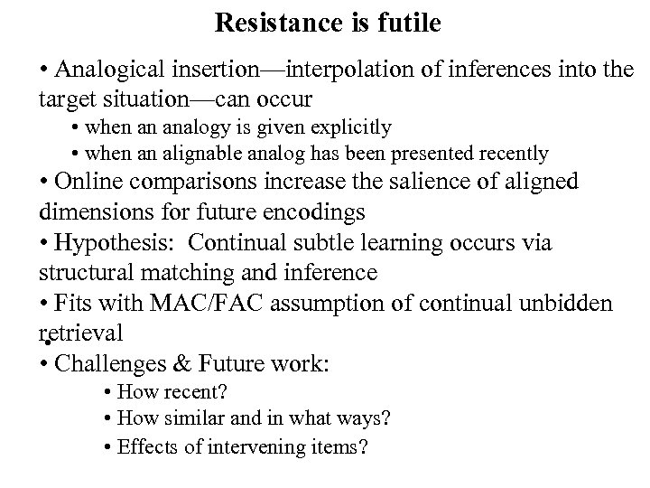 Resistance is futile • Analogical insertion—interpolation of inferences into the target situation—can occur •