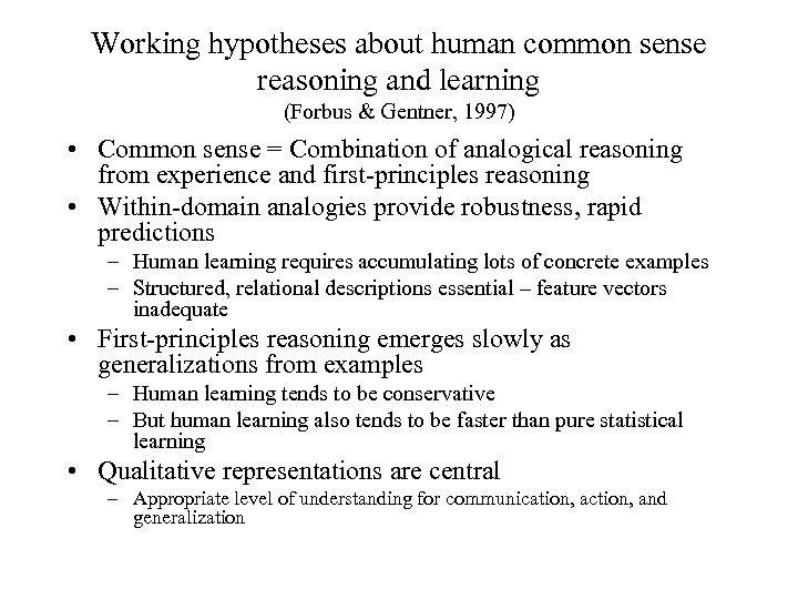 Working hypotheses about human common sense reasoning and learning (Forbus & Gentner, 1997) •