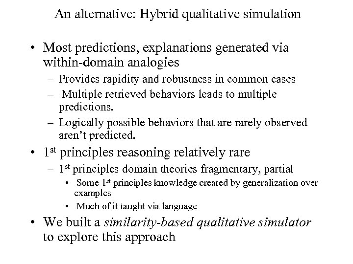 An alternative: Hybrid qualitative simulation • Most predictions, explanations generated via within-domain analogies –