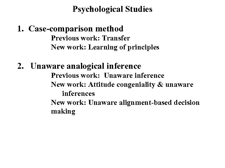 Psychological Studies 1. Case-comparison method Previous work: Transfer New work: Learning of principles 2.