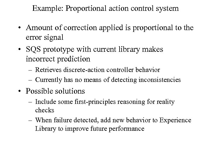 Example: Proportional action control system • Amount of correction applied is proportional to the