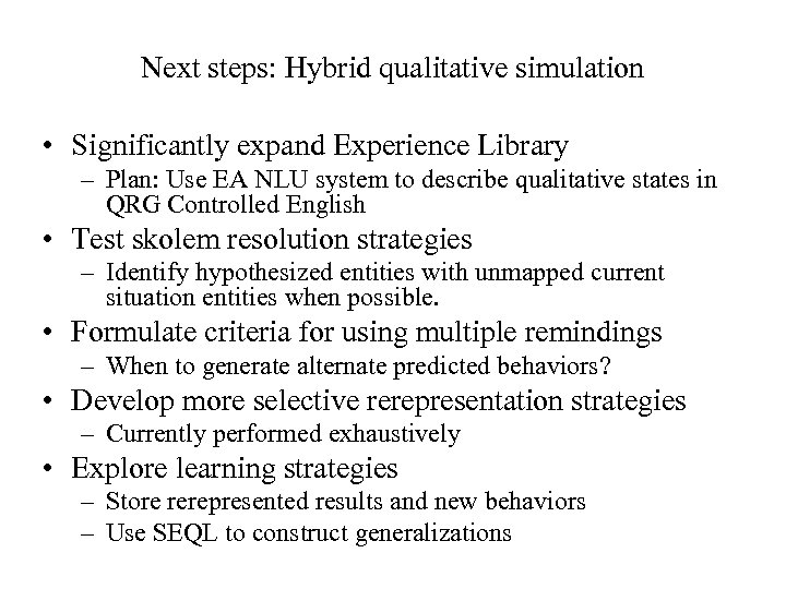 Next steps: Hybrid qualitative simulation • Significantly expand Experience Library – Plan: Use EA